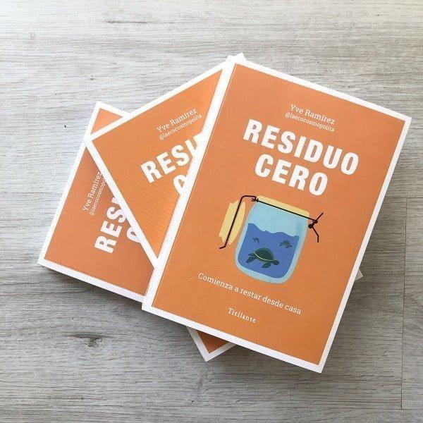 Residuo Cero. Comienza a restar desde casa´, un libro de Yve Ramírez para superar la cultura de usar y tirar