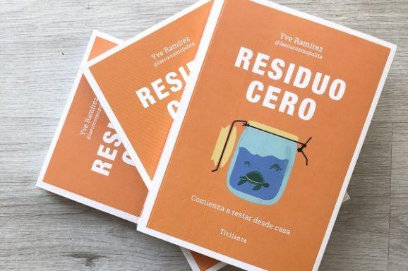 `Residuo Cero. Comienza a restar desde casa´, un libro de Yve Ramírez para superar la cultura de usar y tirar